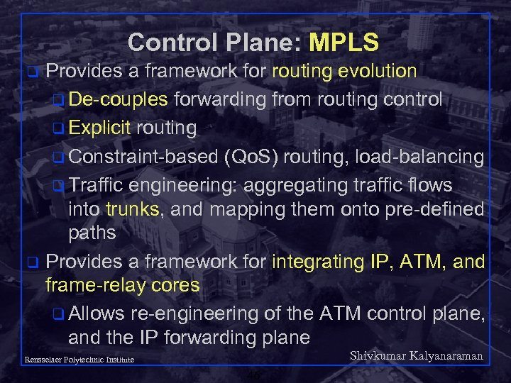 Control Plane: MPLS Provides a framework for routing evolution q De-couples forwarding from routing