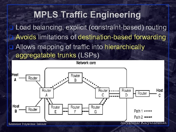 MPLS Traffic Engineering Load balancing, explicit (constraint-based) routing q Avoids limitations of destination-based forwarding