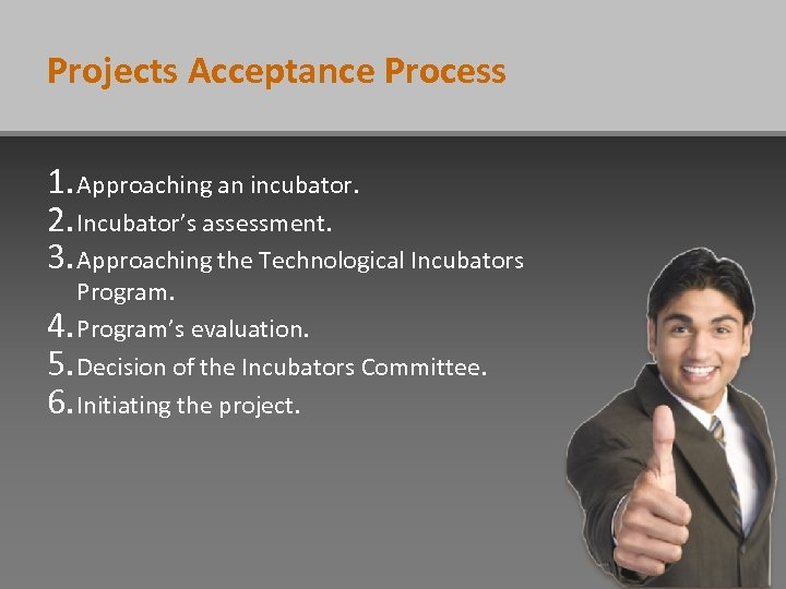 Projects Acceptance Process 1. Approaching an incubator. 2. Incubator's assessment. 3. Approaching the Technological