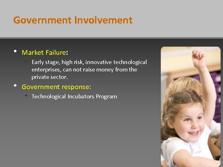Government Involvement • • Market Failure: • Early stage, high risk, innovative technological enterprises,