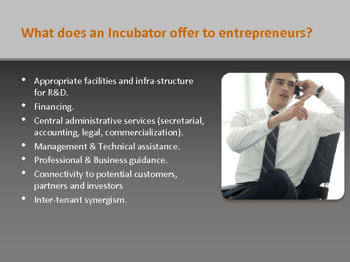 What does an Incubator offer to entrepreneurs? • • Appropriate facilities and infra-structure for