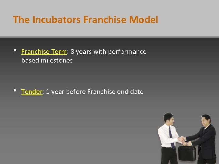 The Incubators Franchise Model • Franchise Term: 8 years with performance based milestones •