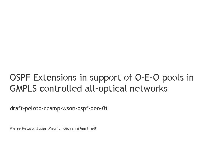 OSPF Extensions in support of O-E-O pools in GMPLS controlled all-optical networks draft-peloso-ccamp-wson-ospf-oeo-01 Pierre