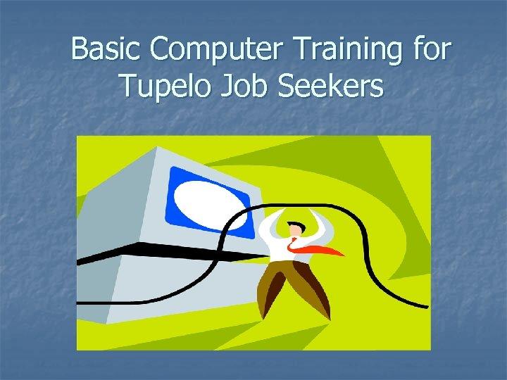 Basic Computer Training for Tupelo Job Seekers