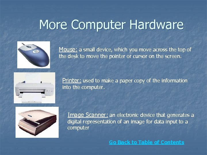 More Computer Hardware Mouse: a small device, which you move across the top