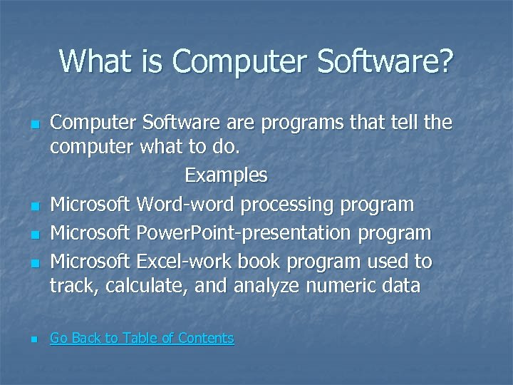 What is Computer Software? n n n Computer Software programs that tell the computer