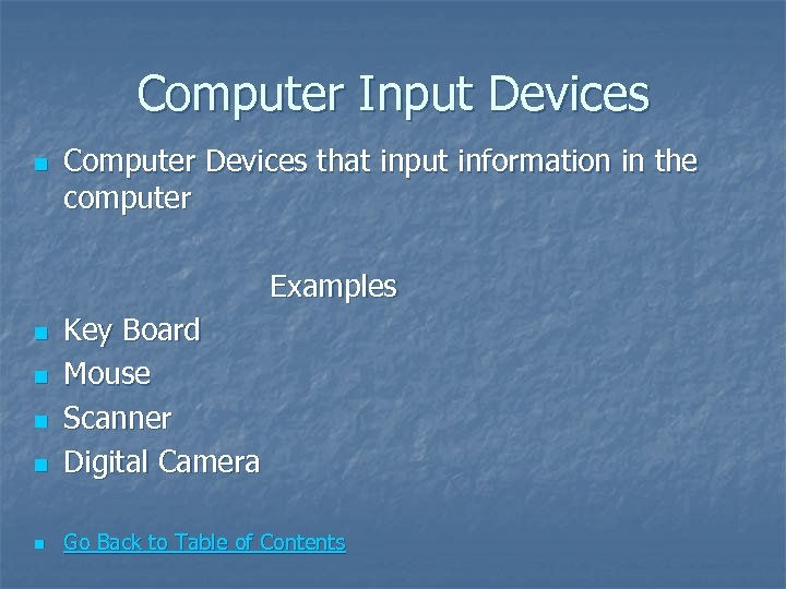Computer Input Devices n Computer Devices that input information in the computer Examples n