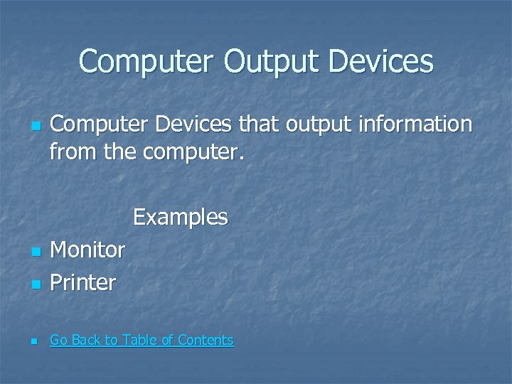 Computer Output Devices n Computer Devices that output information from the computer. Examples n