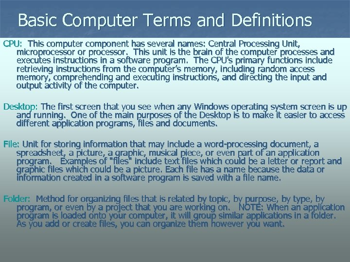 Basic Computer Terms and Definitions CPU: This computer component has several names: Central Processing