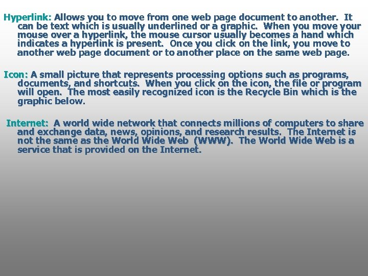 Hyperlink: Allows you to move from one web page document to another. It can