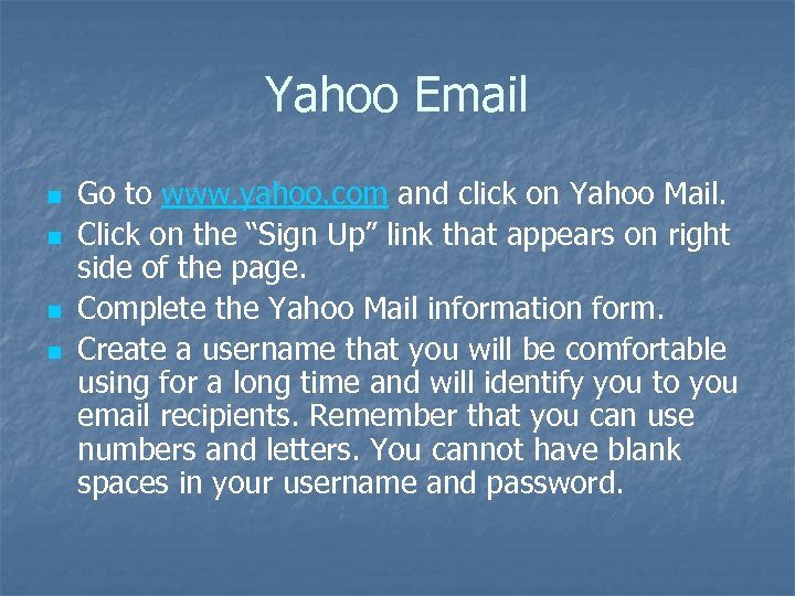 Yahoo Email n n Go to www. yahoo. com and click on Yahoo Mail.