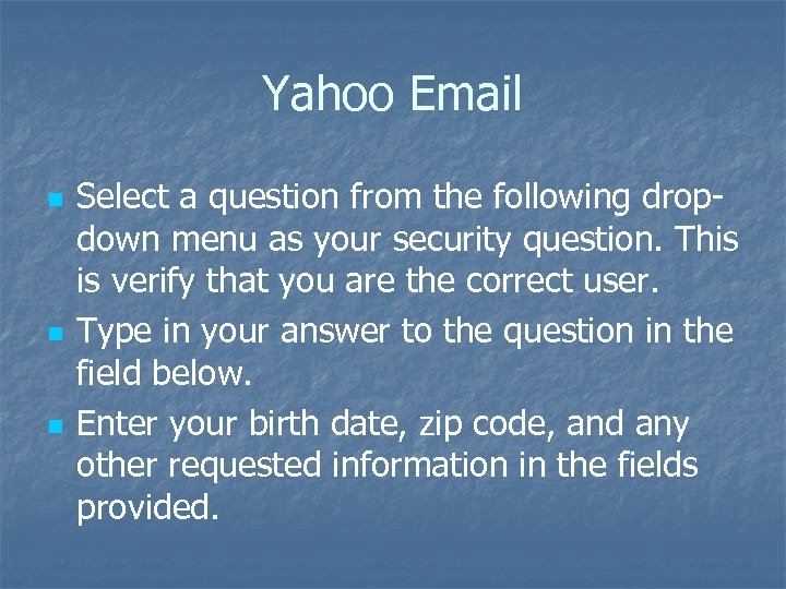 Yahoo Email n n n Select a question from the following dropdown menu as