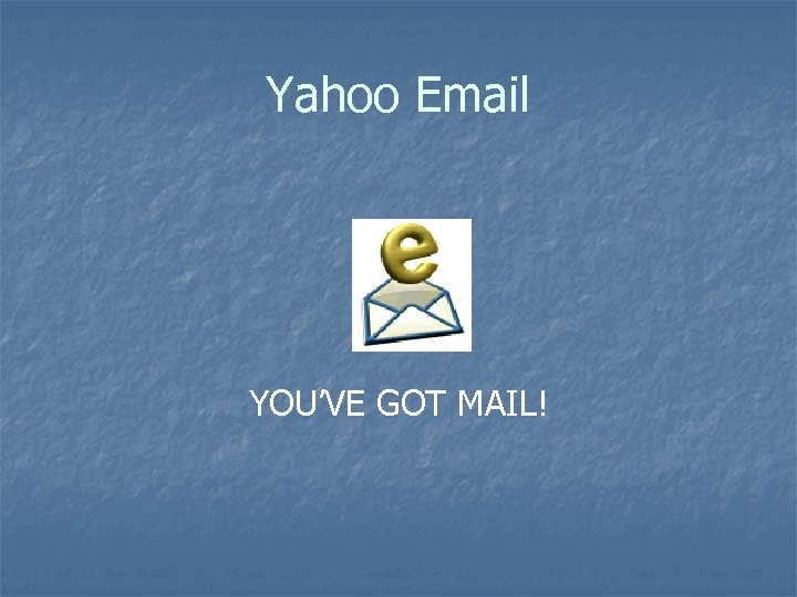 Yahoo Email YOU'VE GOT MAIL!
