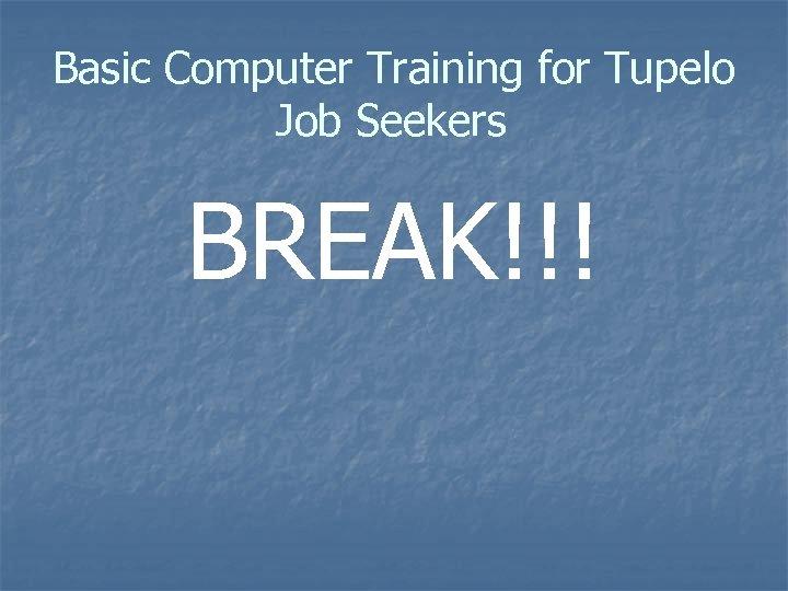 Basic Computer Training for Tupelo Job Seekers BREAK!!!