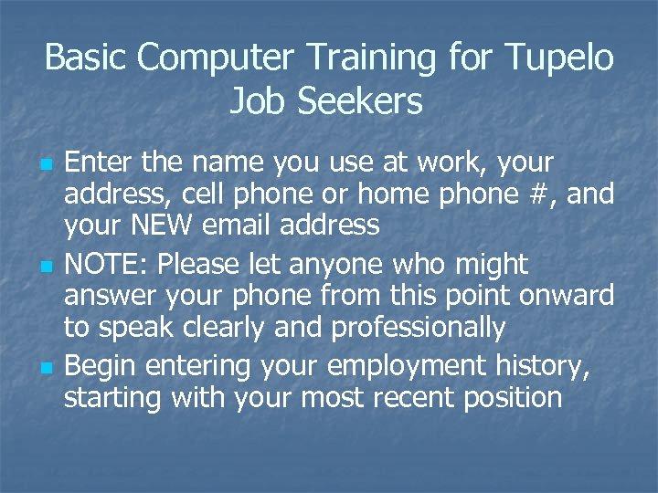 Basic Computer Training for Tupelo Job Seekers n n n Enter the name you