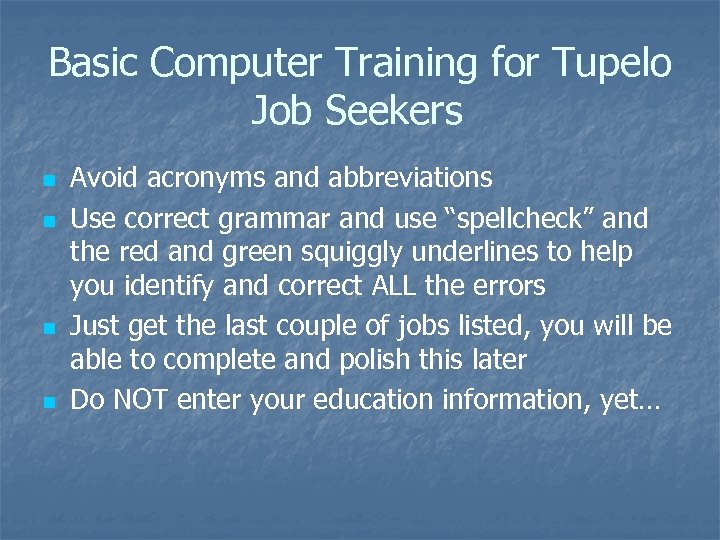 Basic Computer Training for Tupelo Job Seekers n n Avoid acronyms and abbreviations Use