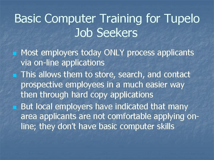 Basic Computer Training for Tupelo Job Seekers n n n Most employers today ONLY