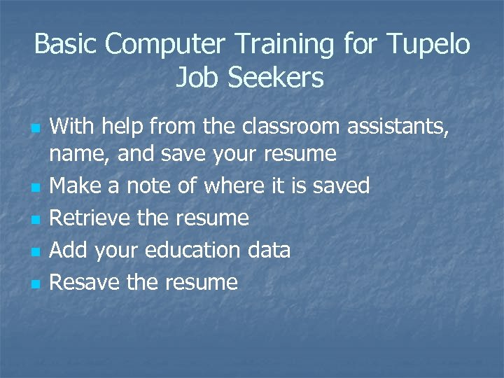 Basic Computer Training for Tupelo Job Seekers n n n With help from the