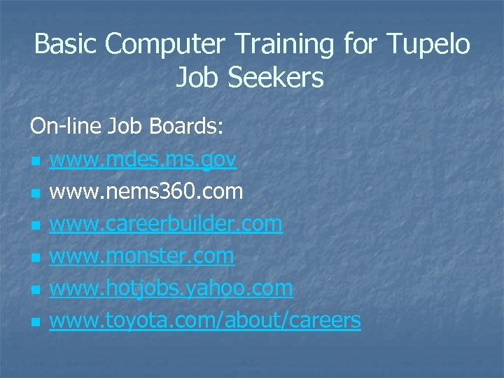 Basic Computer Training for Tupelo Job Seekers On-line Job Boards: n www. mdes. ms.