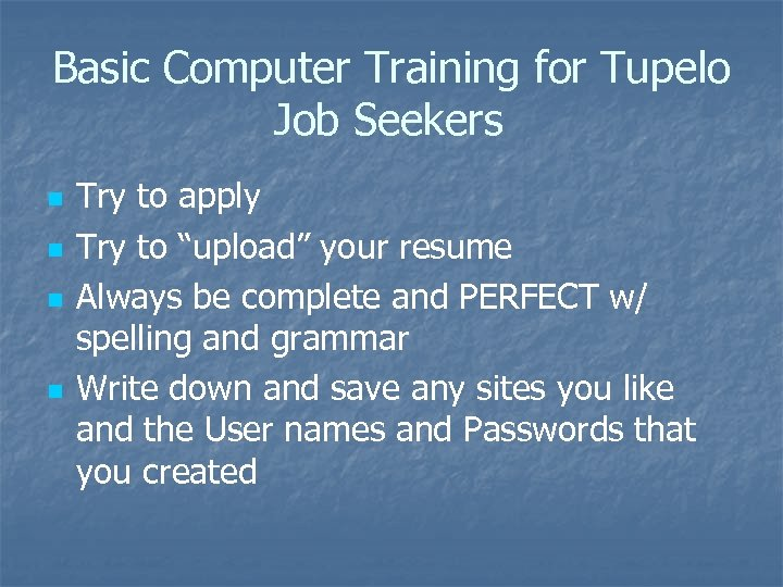 Basic Computer Training for Tupelo Job Seekers n n Try to apply Try to
