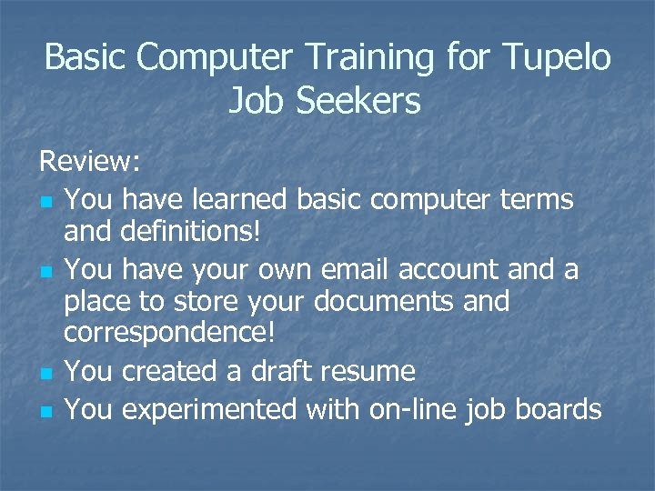 Basic Computer Training for Tupelo Job Seekers Review: n You have learned basic computer