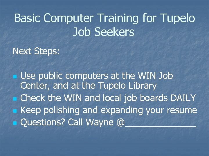 Basic Computer Training for Tupelo Job Seekers Next Steps: n n Use public computers