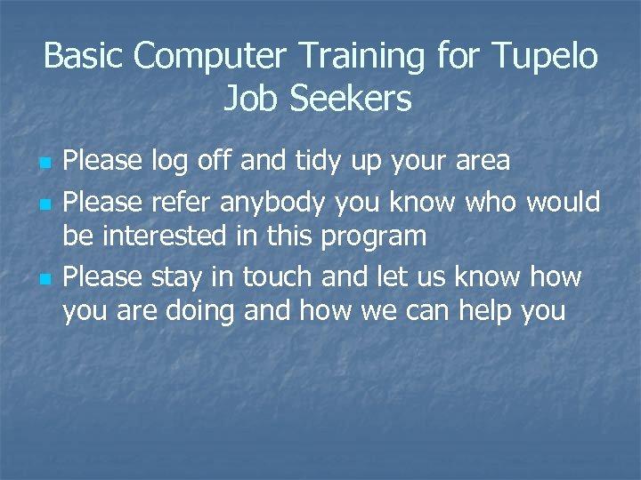 Basic Computer Training for Tupelo Job Seekers n n n Please log off and