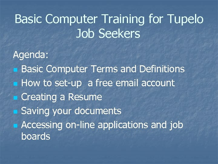 Basic Computer Training for Tupelo Job Seekers Agenda: n Basic Computer Terms and Definitions