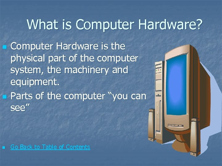 What is Computer Hardware? n n n Computer Hardware is the physical part