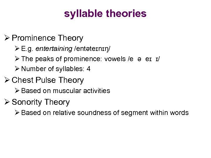 syllable theories Ø Prominence Theory Ø E. g. entertaining /entəteɪnɪŋ/ Ø The peaks of