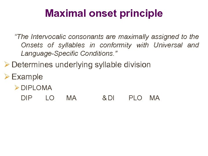 """Maximal onset principle """"The Intervocalic consonants are maximally assigned to the Onsets of syllables"""