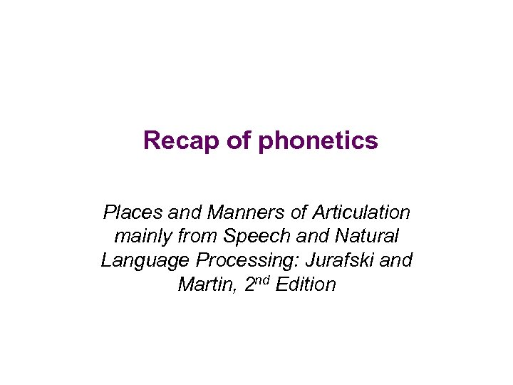 Recap of phonetics Places and Manners of Articulation mainly from Speech and Natural Language