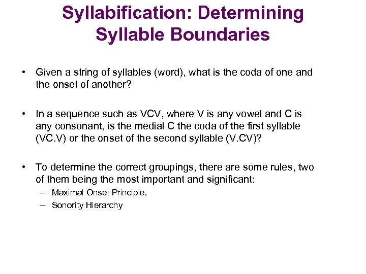 Syllabification: Determining Syllable Boundaries • Given a string of syllables (word), what is the