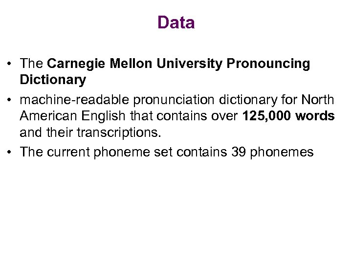 Data • The Carnegie Mellon University Pronouncing Dictionary • machine-readable pronunciation dictionary for North