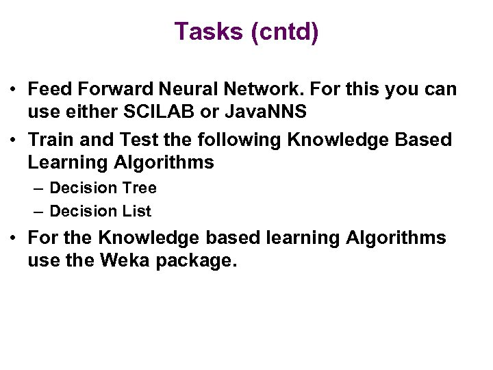 Tasks (cntd) • Feed Forward Neural Network. For this you can use either SCILAB