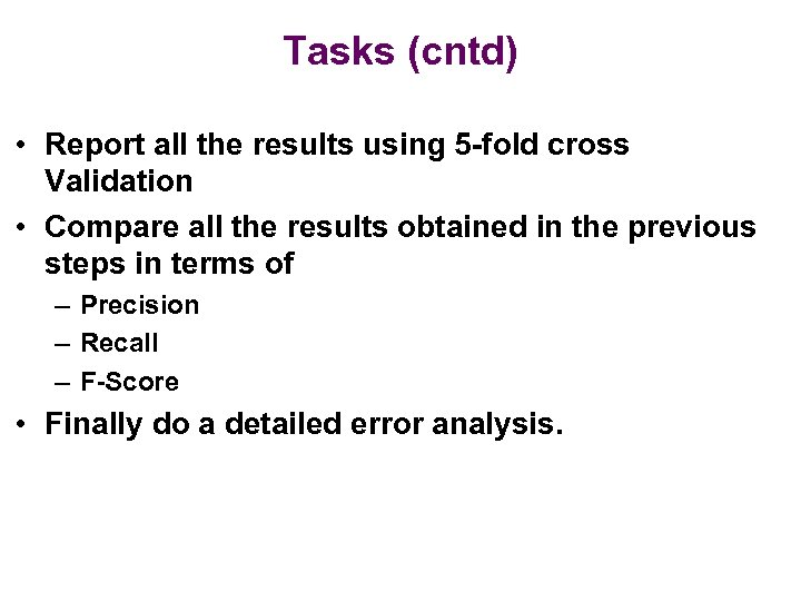 Tasks (cntd) • Report all the results using 5 -fold cross Validation • Compare