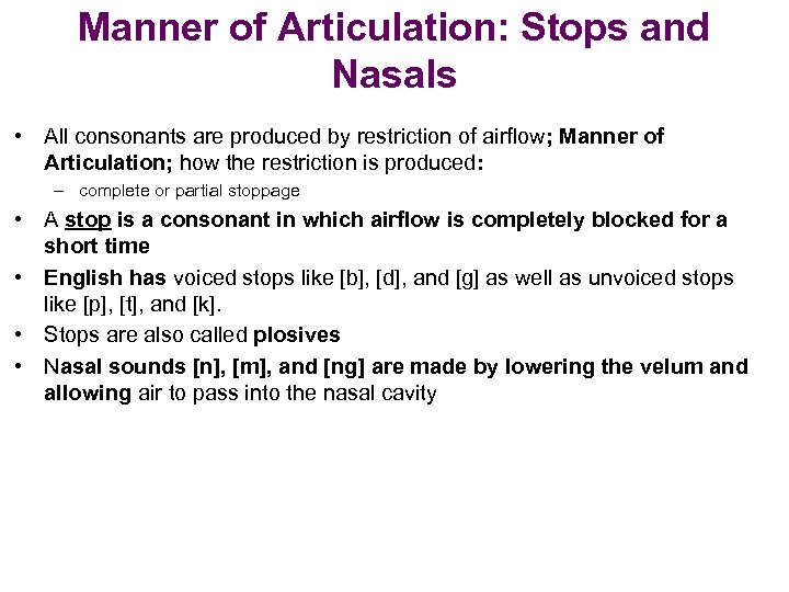 Manner of Articulation: Stops and Nasals • All consonants are produced by restriction of