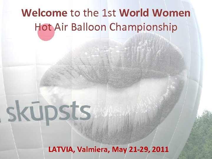 Welcome to the 1 st World Women Hot Air Balloon Championship LATVIA, Valmiera, May