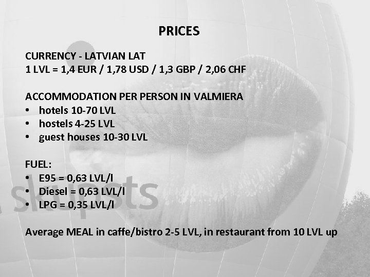 PRICES CURRENCY - LATVIAN LAT 1 LVL = 1, 4 EUR / 1, 78