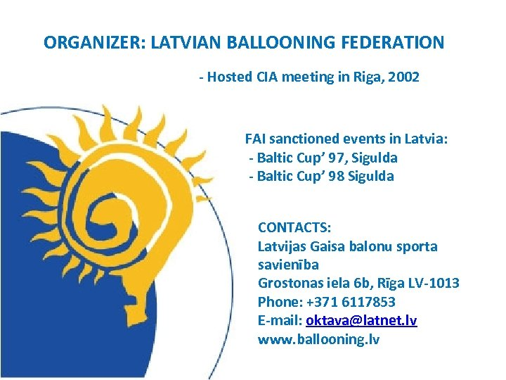 ORGANIZER: LATVIAN BALLOONING FEDERATION - Hosted CIA meeting in Riga, 2002 FAI sanctioned events