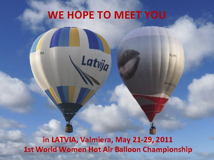WE HOPE TO MEET YOU in LATVIA, Valmiera, May 21 -29, 2011 1 st