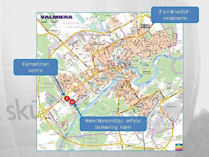 2 km N to CLP aerodrome Competition centre C H Hotel Naktsmājas - official