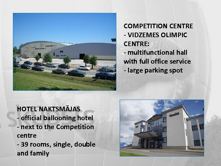 COMPETITION CENTRE - VIDZEMES OLIMPIC CENTRE: - multifunctional hall with full office service -