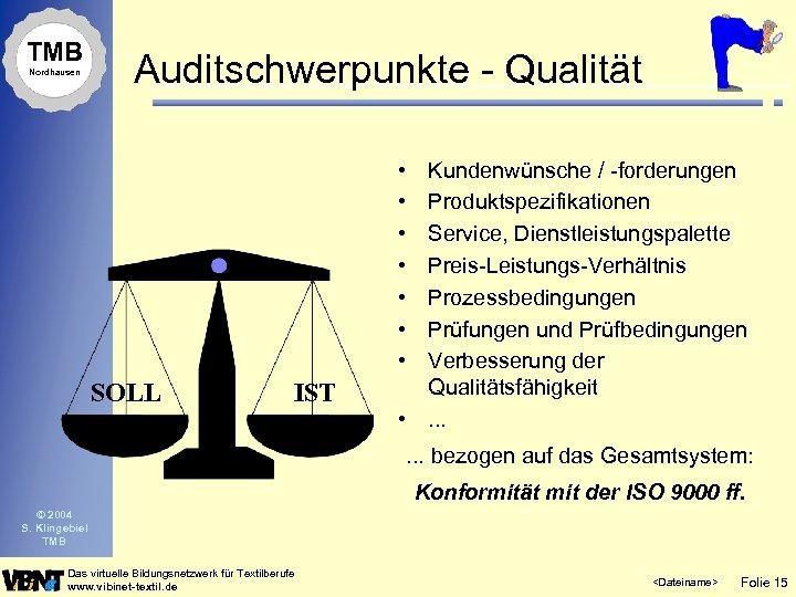 TMB Nordhausen Auditschwerpunkte - Qualität • • SOLL IST Kundenwünsche / -forderungen Produktspezifikationen Service,