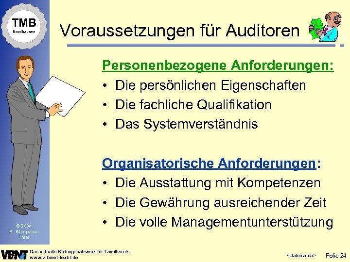 TMB Nordhausen Voraussetzungen für Auditoren Personenbezogene Anforderungen: • Die persönlichen Eigenschaften • Die fachliche