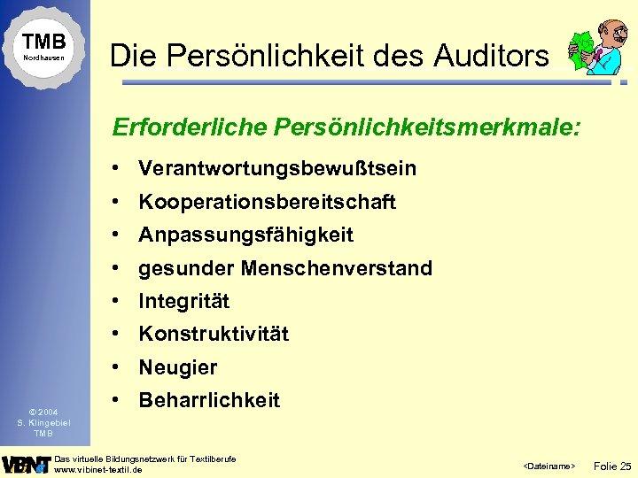 TMB Nordhausen Die Persönlichkeit des Auditors Erforderliche Persönlichkeitsmerkmale: • Verantwortungsbewußtsein • Kooperationsbereitschaft • Anpassungsfähigkeit