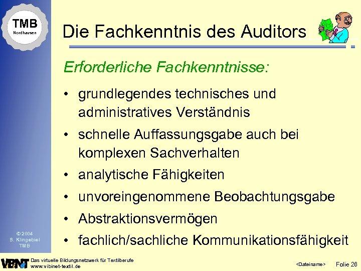 TMB Nordhausen Die Fachkenntnis des Auditors Erforderliche Fachkenntnisse: • grundlegendes technisches und administratives Verständnis