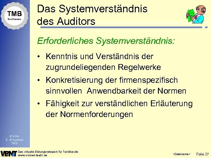 TMB Nordhausen Das Systemverständnis des Auditors Erforderliches Systemverständnis: • Kenntnis und Verständnis der zugrundeliegenden