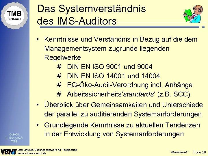 TMB Nordhausen Das Systemverständnis des IMS-Auditors • Kenntnisse und Verständnis in Bezug auf die