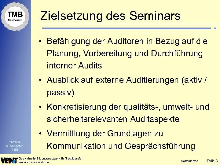 TMB Nordhausen Zielsetzung des Seminars • Befähigung der Auditoren in Bezug auf die Planung,